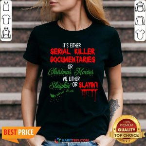 It's Either Serial Killer Documentaries or Christmas Movies We Either Sleighin' Or Slayin V-neck- Design by Habittees.com