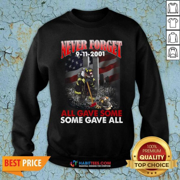Never Forget 9 11 2001 All Gave Some Some Gave All Sweatshirt - Design by Habittees.com