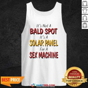 Nice Backside It's Not A Bald Spot It's A Solar Panel For A Sex Machine Tank Top - Design by Habittees.com