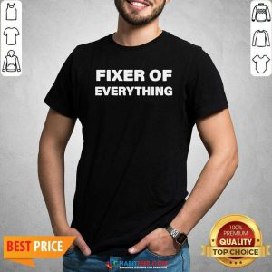 Nice Fixer Of Everything Shirt - Design by Habittees.com