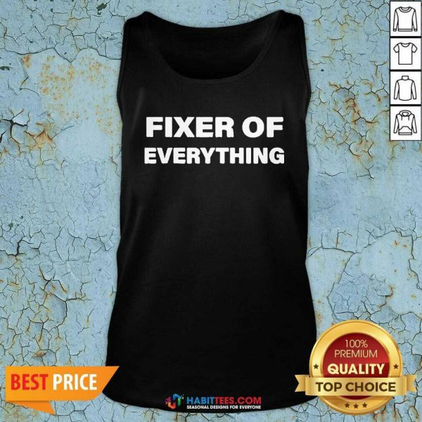 Nice Fixer Of Everything Tank Top - Design by Habittees.com