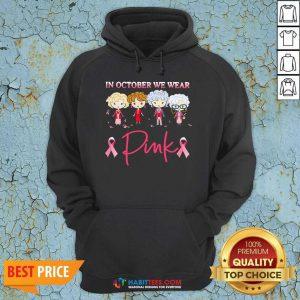 Nice Golden Girls In October We Wear Pink Hoodie - Design by Habittees.com