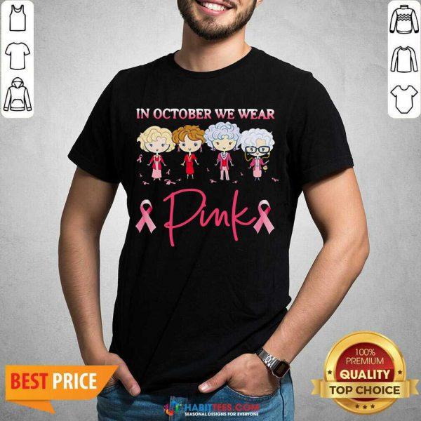 Nice Golden Girls In October We Wear Pink Shirt - Design by Habittees.com