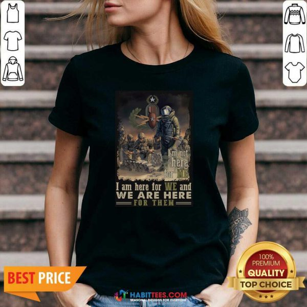 Nice I'm Not Here For Me I Am Here For We And We Are Here For Them V-neck - Design by Habittees.com