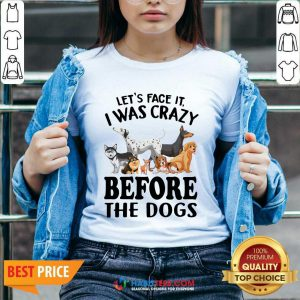 Nice Let Face It I Was Crazy Before The Dogs V-neck - Design by Habittees.com