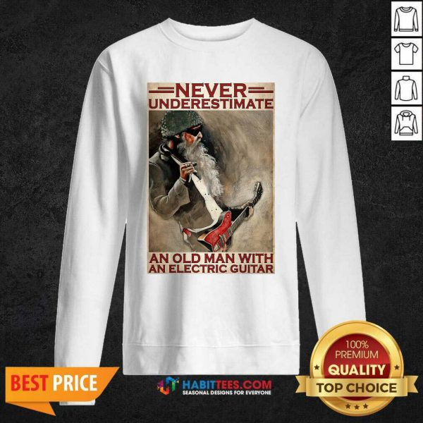 Nice Never Underestimate An Old Man With An Electric Guitar Sweatshirt - Design by Habittees.com