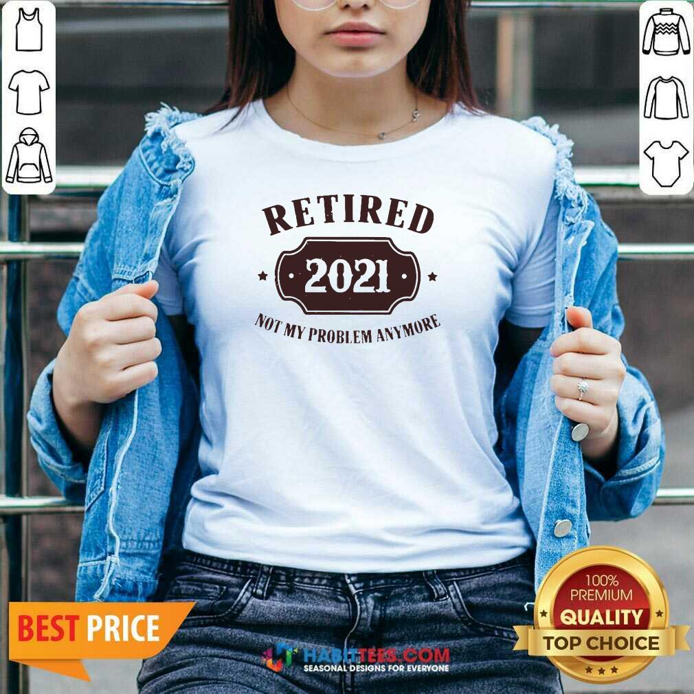 Nice Retired 2021 Not My Problem Anymore V-neck - Design by Habittees.com