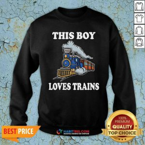 Nice This Boy Loves Trains Sweatshirt - Design by Habittees.com
