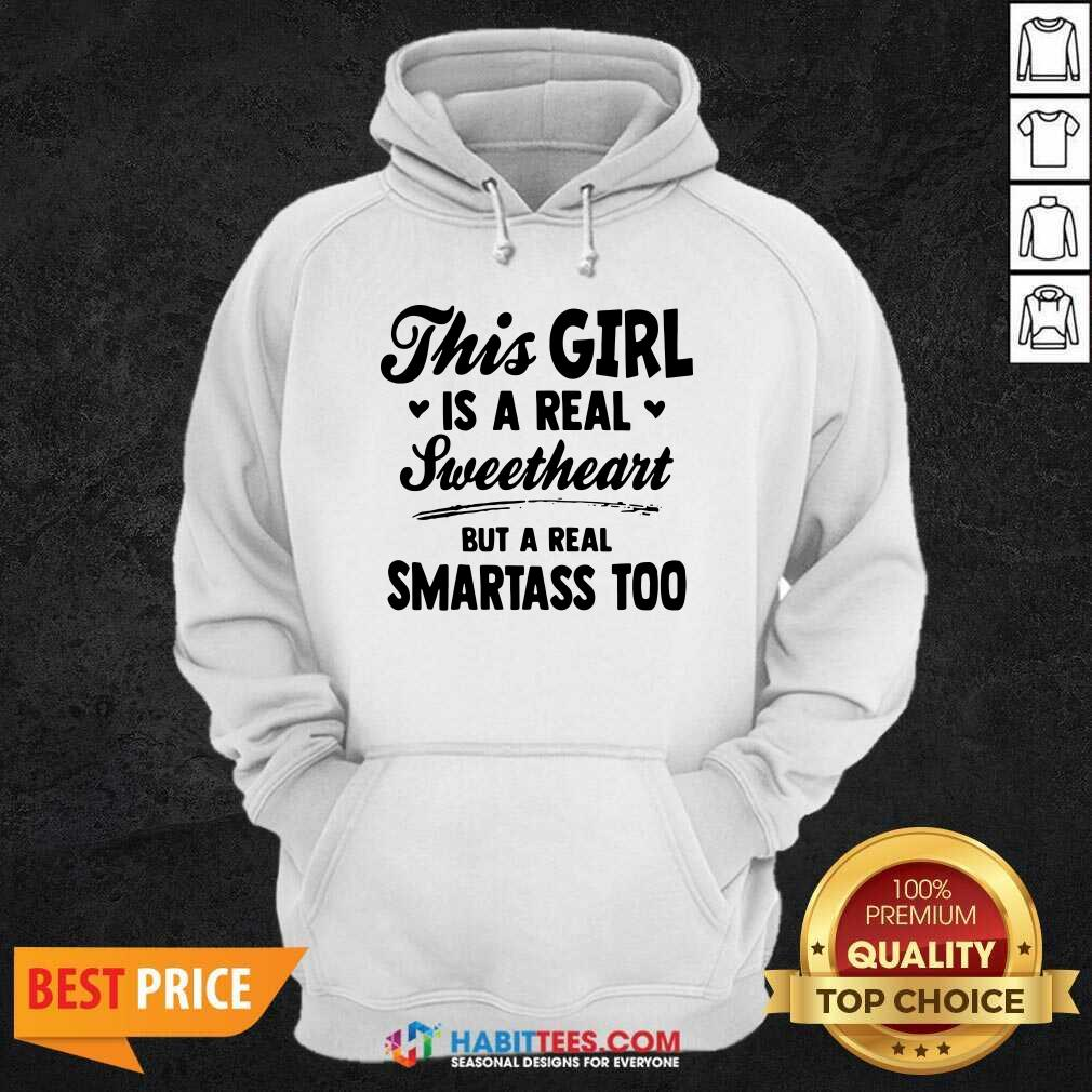 Nice This Girl Is A Real Sweetheart But A Real Smartass Too Hoodie- Design by Habittees.com