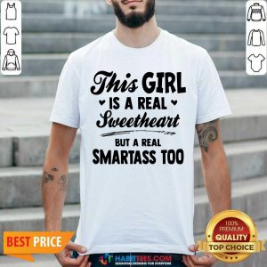 Nice This Girl Is A Real Sweetheart But A Real Smartass Too Shirt- Design by Habittees.com