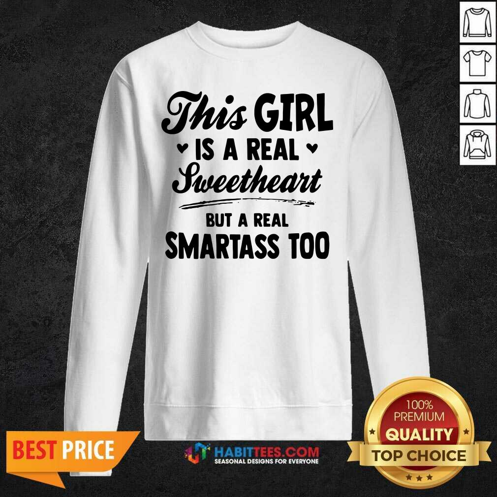 Nice This Girl Is A Real Sweetheart But A Real Smartass Too Sweatshirt- Design by Habittees.com