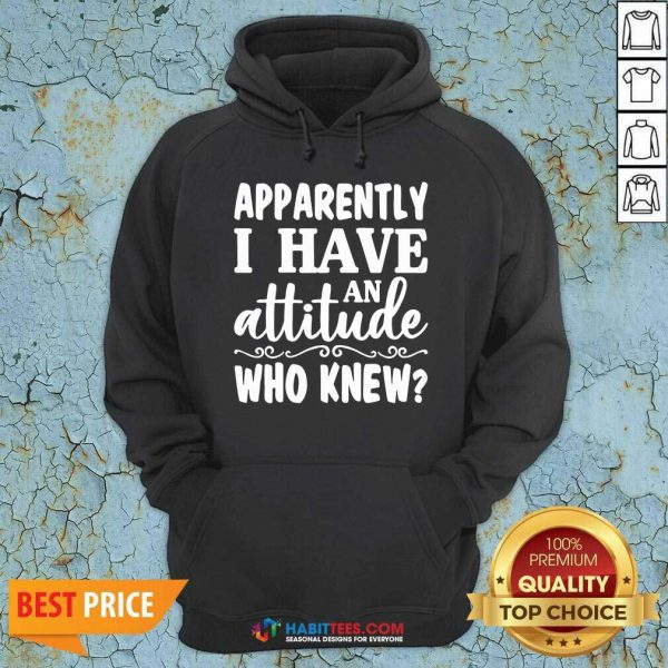 Official Apparently I Have An Attitude Who Knew Hoodie - Design by Habittees.com