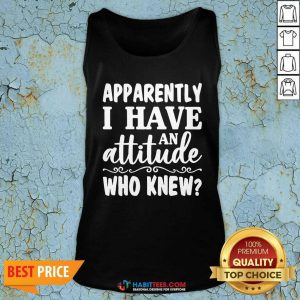 Official Apparently I Have An Attitude Who Knew Tank Top - Design by Habittees.com