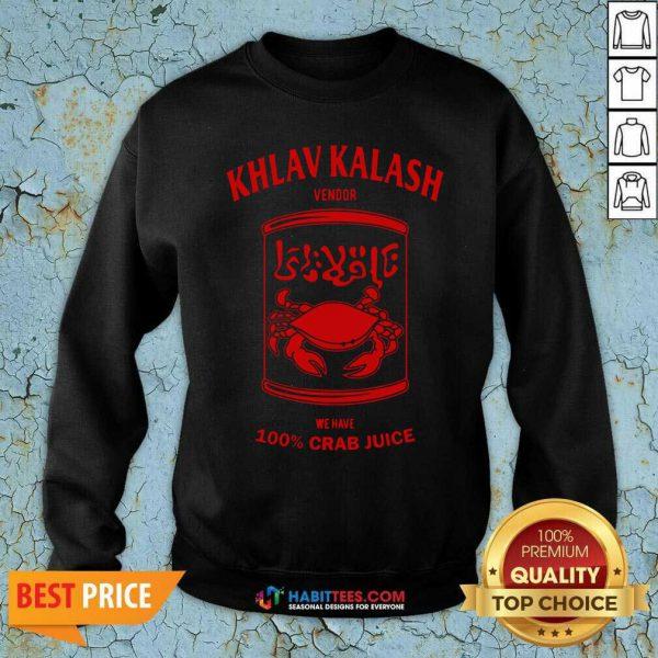 Official Khlav Kalash Vendor We Have 100% Crab Juice Sweatshirt - Design by Habittees.com