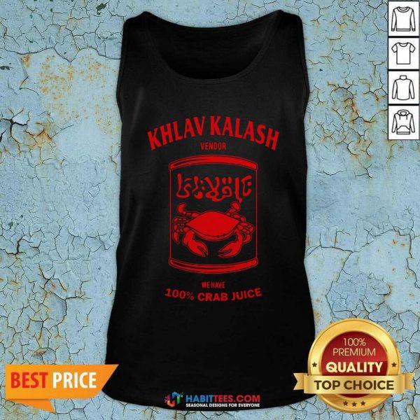 Official Khlav Kalash Vendor We Have 100% Crab Juice Tank Top - Design by Habittees.com