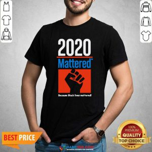 Premium 2020 Mattered Because Black Lives Mattered Shirt - Design by Habittees.com