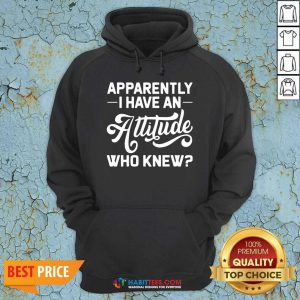 Premium Apparently I Have An Attitude Who Knew Hoodie - Design by Habittees.com