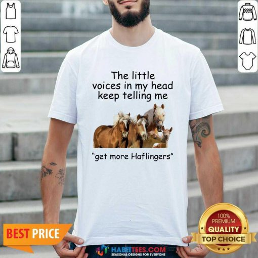 Premium Horses The Little Voices In My Head Keep Telling Me Get More Haflingers Shirt - Design by Habittees.com