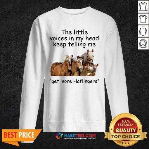 Premium Horses The Little Voices In My Head Keep Telling Me Get More Haflingers Sweatshirt - Design by Habittees.com