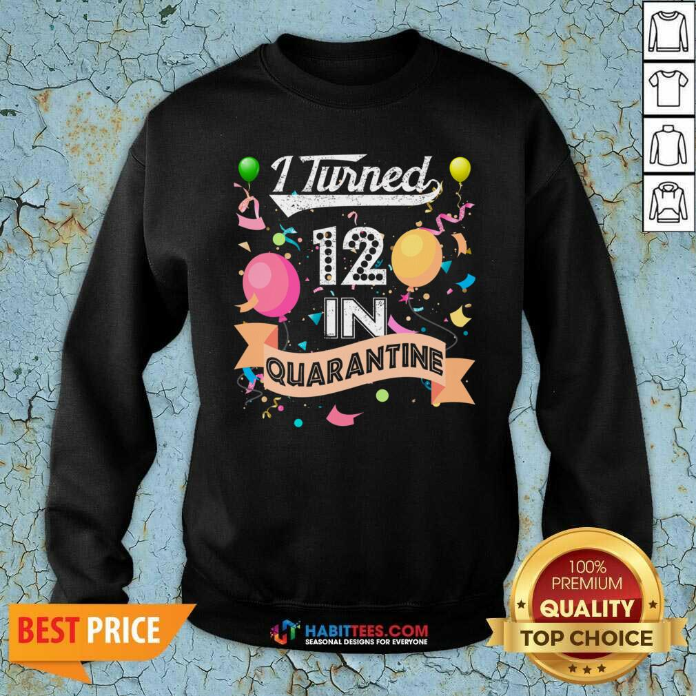 Premium I Turned 12 in Quarantine 12nd Birthday 2021 Sweatshirt - Design by Habittees.com