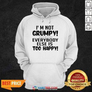 Premium I'm Not Grumpy Everybody Else Is Too Happy Hoodie - Design by Habittees.com