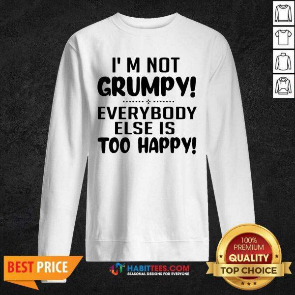 Premium I'm Not Grumpy Everybody Else Is Too Happy Sweatshirt - Design by Habittees.com