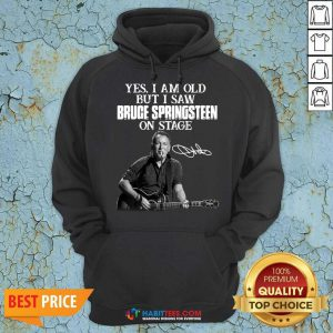 Premium Yes I Am Old But I Saw Bruce Springsteen On Stage Signature Hoodie - Design by Habittees.com