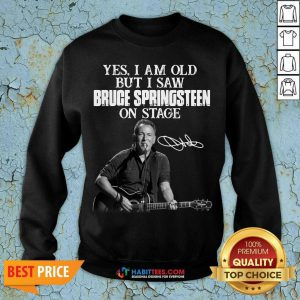 Premium Yes I Am Old But I Saw Bruce Springsteen On Stage Signature Sweatshirt - Design by Habittees.com