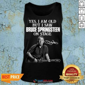 Premium Yes I Am Old But I Saw Bruce Springsteen On Stage Signature Tank Top - Design by Habittees.com