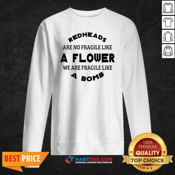 Redheads Are Not Fragile Like A Flower We Are Fragile Like A Bomb Sweatshirt - Design by Habittees.com