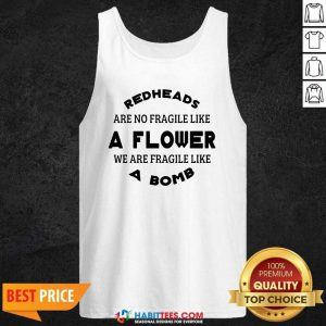 Redheads Are Not Fragile Like A Flower We Are Fragile Like A Bomb Tank Top - Design by Habittees.com