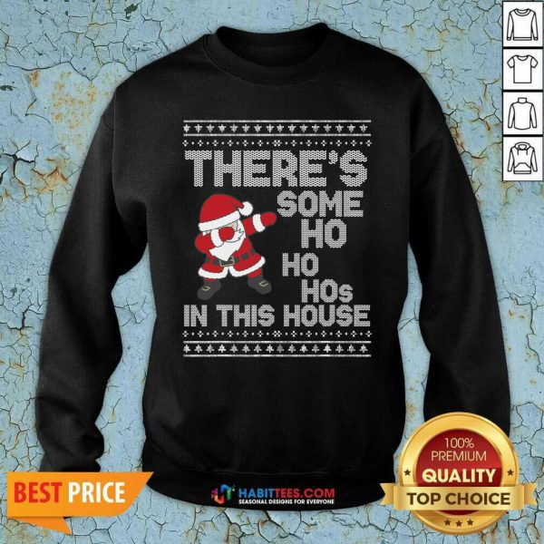 Santa Dabbing There's Some Ho Ho Hos In This House Ugly Christmas Sweatshirt - Design by Habittees.com