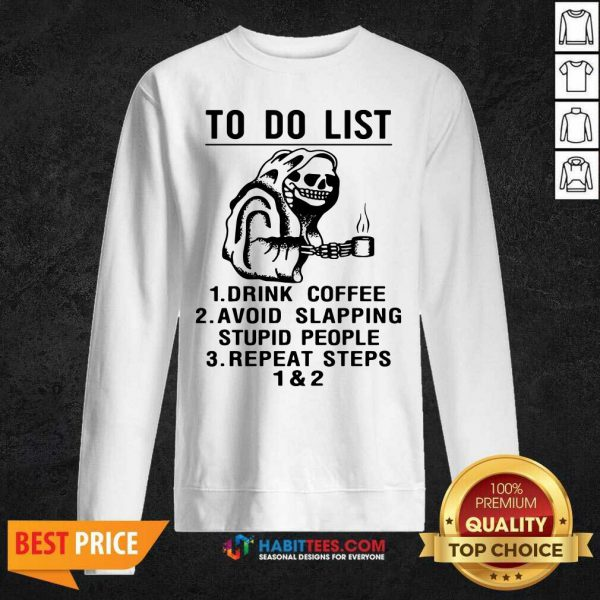 Skeleton To Do List Drink Coffee Avoid Slapping Stupid People Repeat Steps 1 & 2 Sweatshirt- Design by Habittees.com