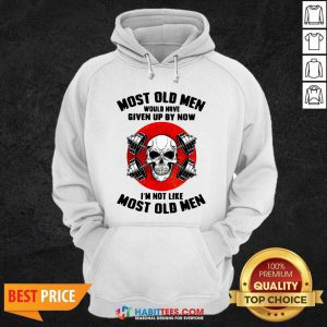 Skull Most Old Men Would Have Given Up By Now Im Not Like Most Old Men Hoodie - Design by Habittees.com