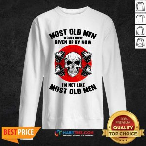 Skull Most Old Men Would Have Given Up By Now Im Not Like Most Old Men Sweatshirt - Design by Habittees.com