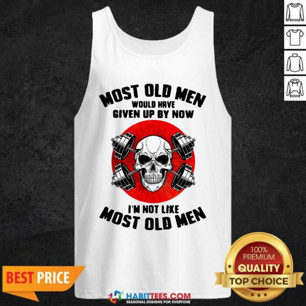 Skull Most Old Men Would Have Given Up By Now Im Not Like Most Old Men Tank Top - Design by Habittees.com