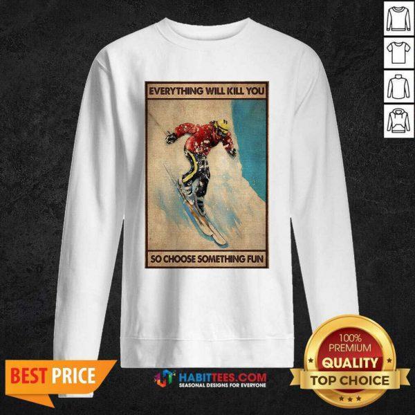 Snowboarding Everything Will Kill So Choose Something Fun Sweatshirt - Design by Habittees.com