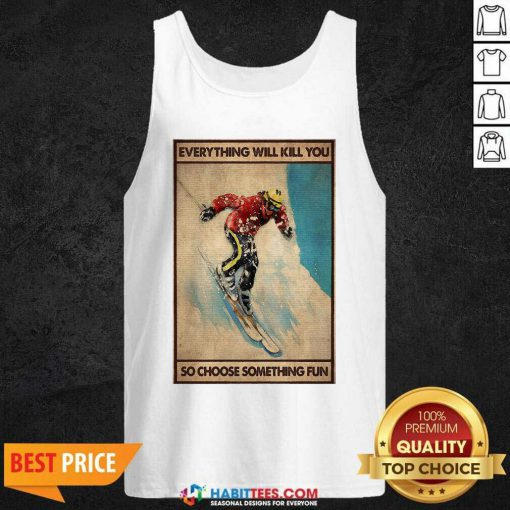 Snowboarding Everything Will Kill So Choose Something Fun Tank Top - Design by Habittees.com