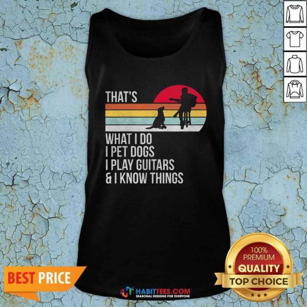 That's Human And Dog What I Do I Pet Dogs I Play Guitars and I Know Things Vintage Retro Tank Top - Design by Habittees.com