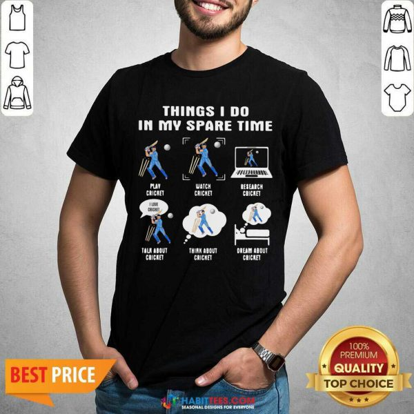 Things I Do In My Spare Time Play Cricket Watch Cricket Research Cricket Shirt - Design by Habittees.com