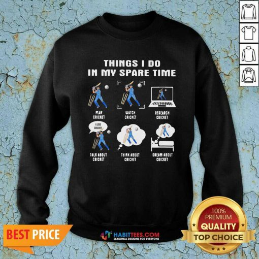 Things I Do In My Spare Time Play Cricket Watch Cricket Research Cricket Sweatshirt - Design by Habittees.com