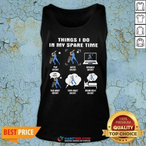 Things I Do In My Spare Time Play Cricket Watch Cricket Research Cricket Tank Top - Design by Habittees.com