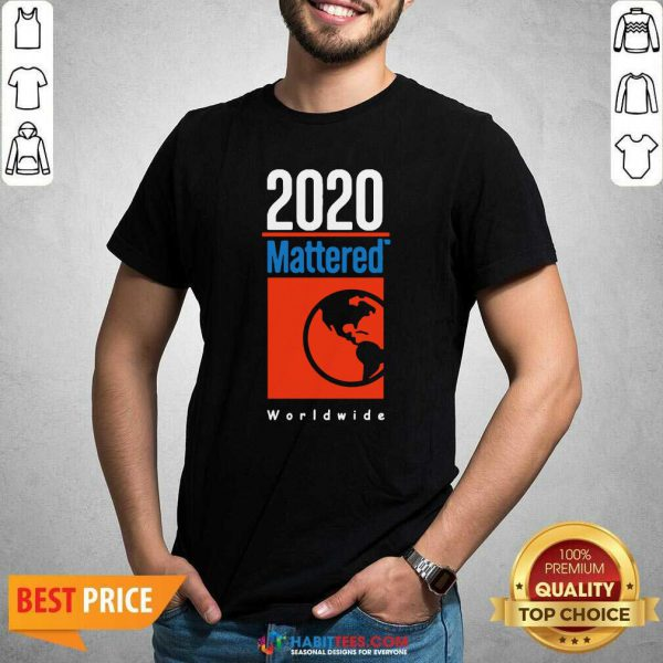 Top 2020 Mattered Worldwide Shirt - Design by Habittees.com