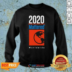 Top 2020 Mattered Worldwide Sweatshirt - Design by Habittees.com