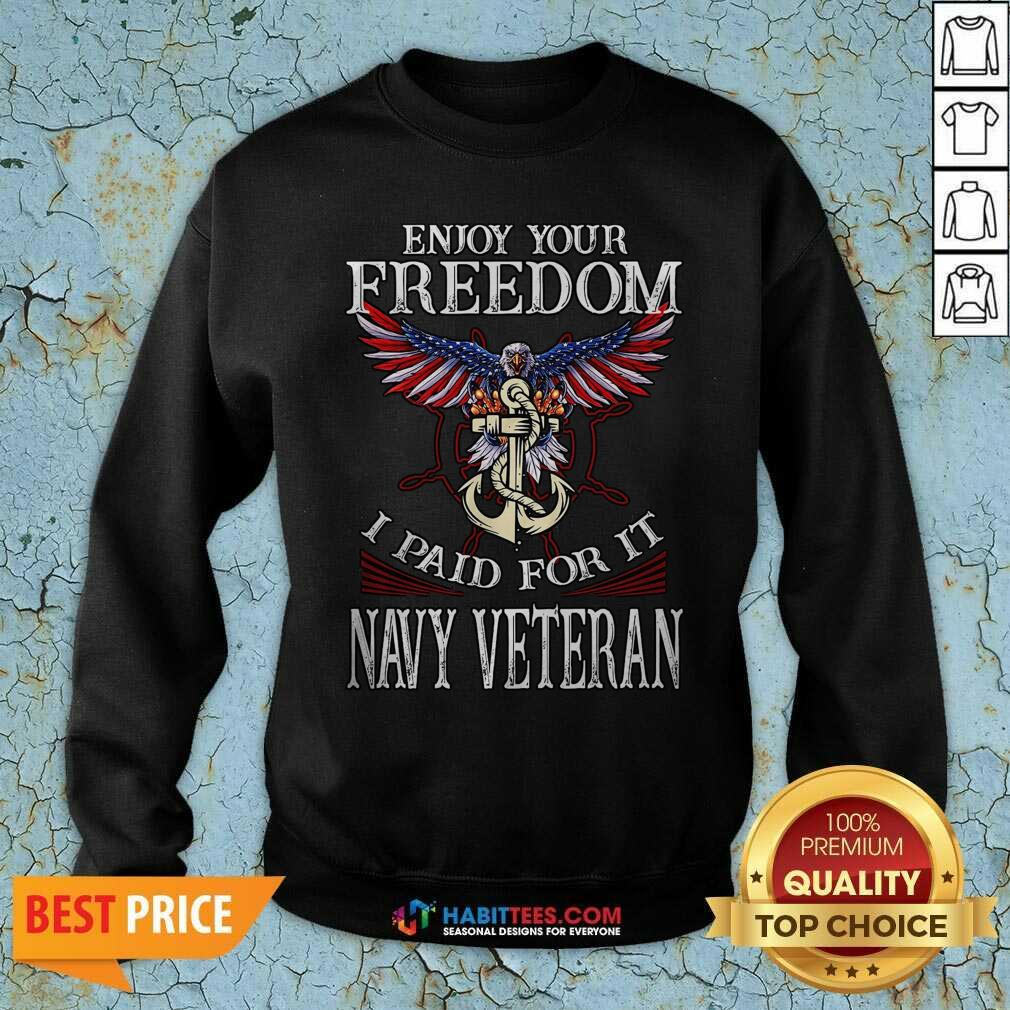 Top Eagle Enjoy Your Freedom I Paid For It Navy Veteran Sweatshirt - Design by Habittees.com