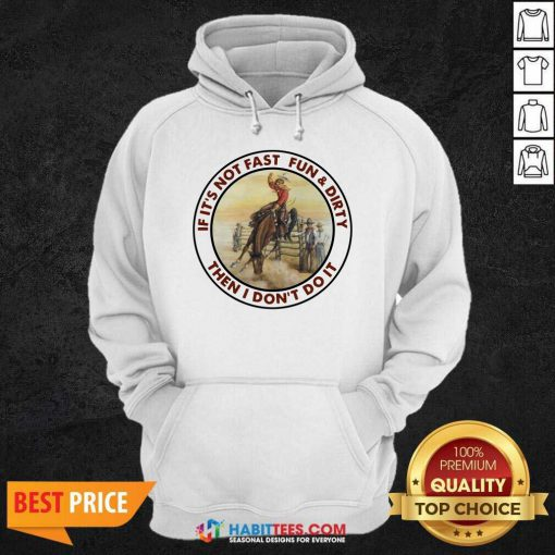 Top If It's Not Fast Fun And Dirty Then I Don't Do It Hoodie - Design by Habittees.com