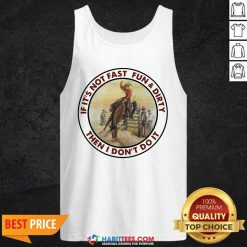 Top If It's Not Fast Fun And Dirty Then I Don't Do It Tank Top - Design by Habittees.com