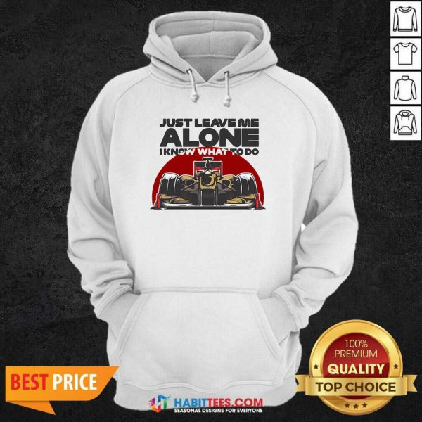 Top Just Leave Alone I Know What To Do Kimi Raikkonen Hoodie - Design by Habittees.com