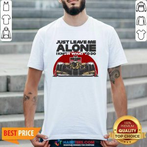 Top Just Leave Alone I Know What To Do Kimi Raikkonen Shirt - Design by Habittees.com