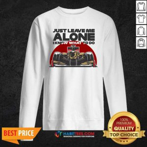 Top Just Leave Alone I Know What To Do Kimi Raikkonen Sweatshirt - Design by Habittees.com